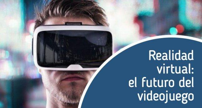 Realidad virtual, el futuro del videojuego