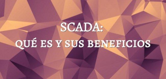 SCADA: qué es y sus beneficios